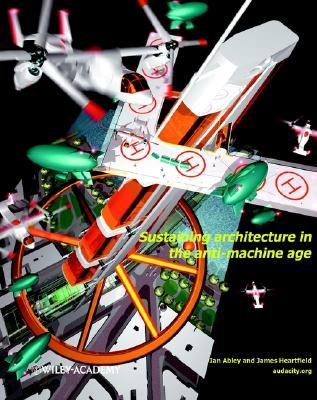 Sustaining Architecture In The Anti Machine Age (Pb 2002)