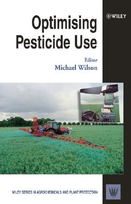 Image for Optimising Pesticide Use (Wiley Series in Agrochemicals & Plant Protection)
