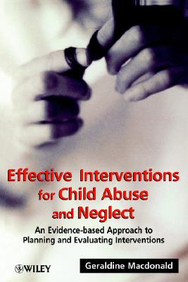 Image for Effective Interventions for Child Abuse and Neglect: An Evidence-Based Approach to Planning and Evaluating Interventions