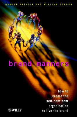 Image for Brand Manners: How to Create the Self-Confident Organization to Live the Brand