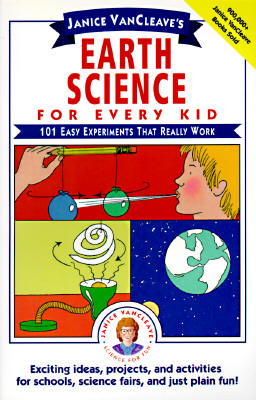 Janice Vancleave's Earth Science for Every Kid: 101 Easy Experiments That Really Work, Vancleave, Janice Pratt