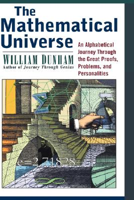 The Mathematical Universe: An Alphabetical Journey Through the Great Proofs, Problems and Personalities, Dunham, William