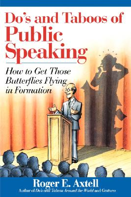 "Do's and Taboos of Public Speaking: How to Get Those Butterflies Flying in Formation, ""Axtell, Roger E."""