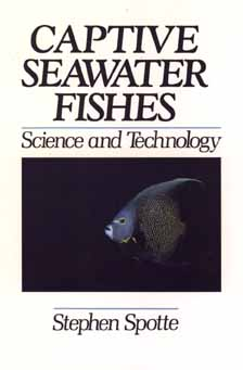 Captive Seawater Fishes: Science and Technology, Spotte, Stephen