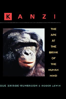 Kanzi: The Ape at the Brink of the Human Mind, Sue Savage-Rumbaugh, Roger Lewin