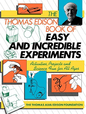 The Thomas Edison Book of Easy and Incredible Experiments, Cook, James G.