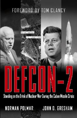 DEFCON-2: Standing on the Brink of Nuclear War During the Cuban Missile Crisis, Norman Polmar; John D. Gresham