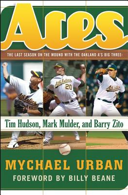 Image for Aces, The Last Season on the Mound with the Oakland A's 'Big Three': Tim Hudson, Mark Mulder, and Barry Zito [Oakland Athletics]