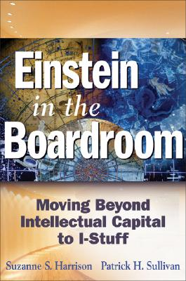 Image for Einstein in the Boardroom: Moving Beyond Intellectual Capital to I-Stuff