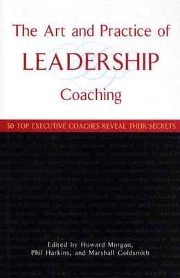 Image for The Art And Practice Of Leadership Coaching: 50 Top Executive Coaches Reveal Their Secrets