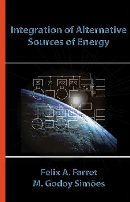 Integration of Alternative Sources of Energy, Farret, Felix A.; Sim?es, Marcelo Godoy