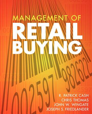 Management of Retail Buying, Cash, R. Patrick; Thomas, Chris; Wingate, John W.; Friedlander, Joseph S.