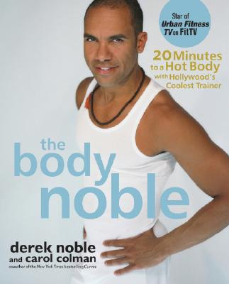 Image for The Body Noble: 20 Minutes to a Hot Body with Hollywood's Coolest Trainer