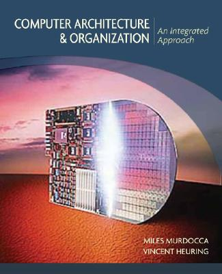 Computer Architecture and Organization: An Integrated Approach, Murdocca, Miles J.; Heuring, Vincent P.