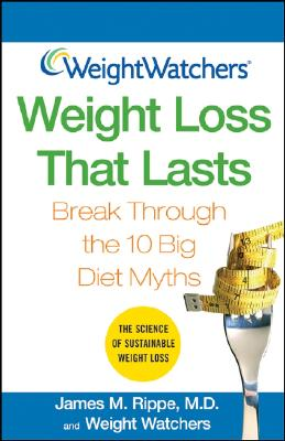 Weight Watchers Weight Loss That Lasts: Break Through the 10 Big Diet Myths (Weight Watchers (Wiley Publishing)), James M.  Rippe, Weight Watchers