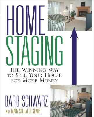 Home Staging: The Winning Way to Sell Your House for More Money, Barb Schwarz