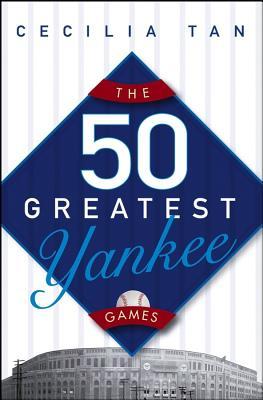 50 GREATEST YANKEE GAMES, CECILIA TAN