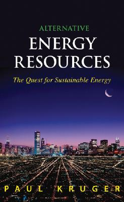 Alternative Energy Resources : The Quest for Sustainable Energy, Kruger, Paul