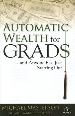 Automatic Wealth for Grads... and Anyone Else Just Starting Out, Masterson,Michael