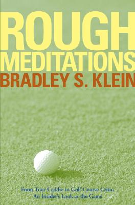 Rough Meditations: From Tour Caddie to Golf Course Critic, An Insider's Look at the Game, Klein, Bradley S.
