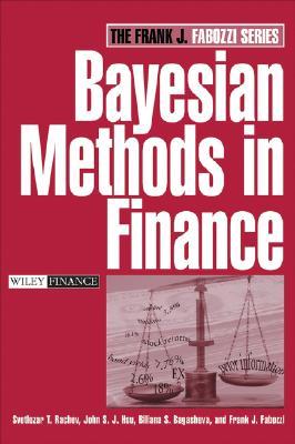 Bayesian Methods in Finance, Rachev, Svetlozar T.; Hsu, John S. J.; Bagasheva, Biliana S.; Fabozzi, Frank J.