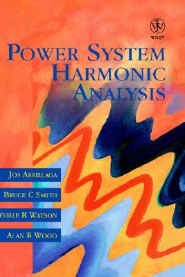 Power System Harmonic Analysis, Arrillaga, Jos; Smith, Bruce C.; Watson, Neville R.; Wood, Alan R.