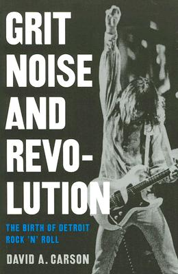 Image for Grit, Noise, and Revolution: The Birth of Detroit Rock 'n' Roll