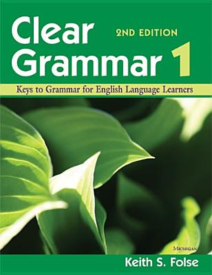Clear Grammar 1, 2nd Edition: Keys to Grammar for English Language Learners, Folse, Keith S.