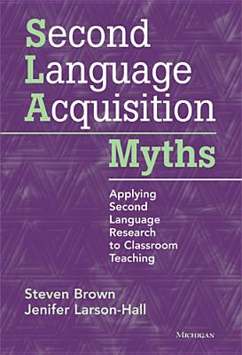 Image for Second Language Acquisition Myths: Applying Second Language Research to Classroom Teaching