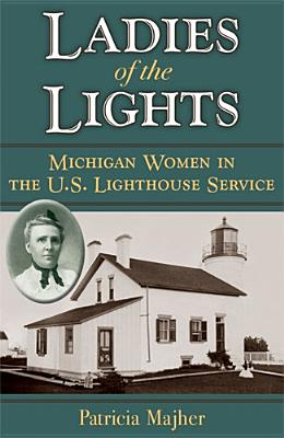 Image for Ladies of the Lights: Michigan Women in the U.S. Lighthouse Service