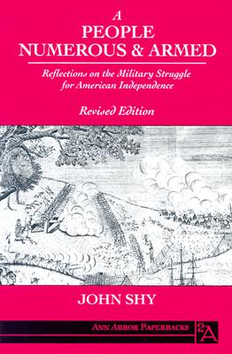 Image for A People Numerous and Armed: Reflections on the Military Struggle for American Independence (Ann Arbor Paperbacks)
