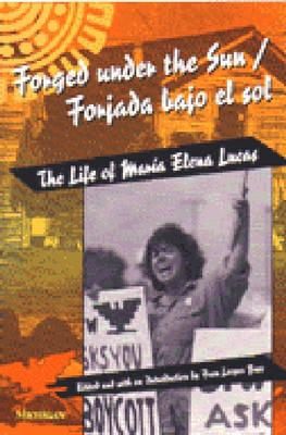 Forged under the Sun/Forjada bajo el sol: The Life of Maria Elena Lucas (Women and Culture Series)