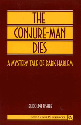 The Conjure-Man Dies: A Mystery Tale of Dark Harlem (Ann Arbor Paperbacks), Fisher, Rudolph
