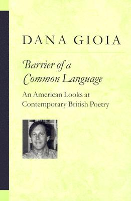 Barrier of a Common Language: An American Looks at Contemporary British Poetry (Poets On Poetry), Dana Gioia