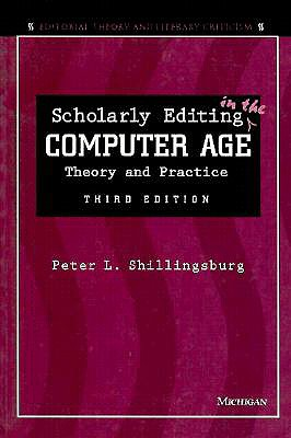 Scholarly Editing in the Computer Age: Theory and Practice (Editorial Theory and Literary Criticism), Shillingsburg, Peter L.