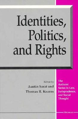 Identities, Politics, and Rights (The Amherst Series in Law, Jurisprudence, and Social Thought)