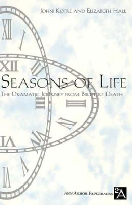 Seasons of Life: The Dramatic Journey from Birth to Death (Ann Arbor Paperbacks), Kotre, John N.; Hall, Elizabeth