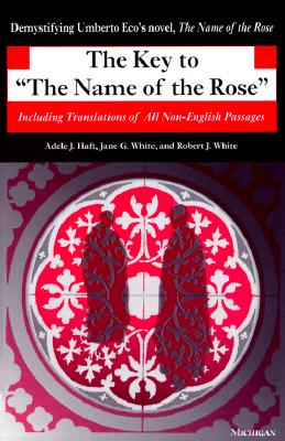The Key to The Name of the Rose: Including Translations of All Non-English Passages (Ann Arbor Paperbacks), Adele J. Haft, Jane G. White, Robert J. White