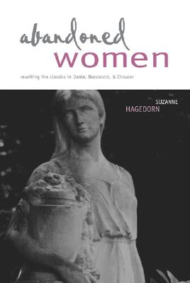 Image for Abandoned Women: Rewriting the Classics in Dante, Boccaccio, and Chaucer