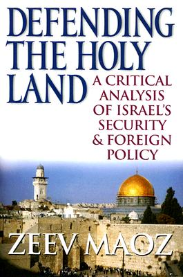 Image for Defending the Holy Land: A Critical Analysis of Israel's Security and Foreign Policy