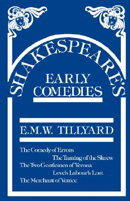 Shakespeare's Early Comedies, Tillyard, Eustace M.