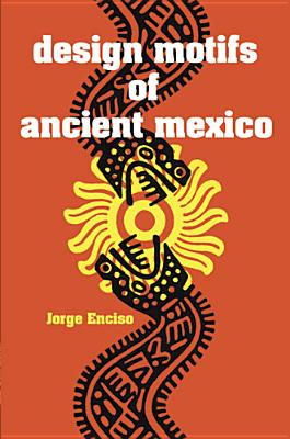 Design Motifs of Ancient Mexico (Dover Pictorial Archive), Enciso, Jorge