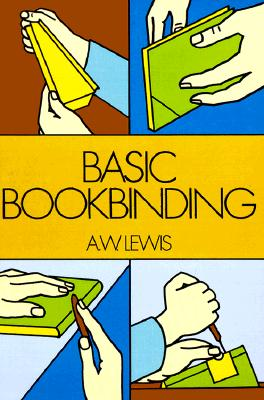 Basic Bookbinding, Lewis, A. W.