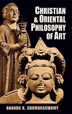 CHRISTIAN AND ORIENTAL PHILOSOPHY OF ART, COOMARASWAMY, ANANDA K.