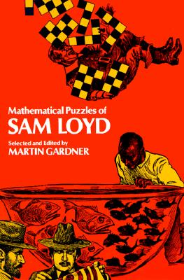 Mathematical Puzzles of Sam Loyd, Loyd, Sam