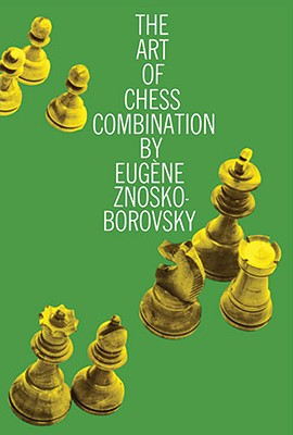 The Art of Chess Combination (Dover Chess), Eugene Znosko-Borovsky