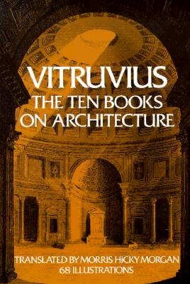 Vitruvius: The Ten Books on Architecture (Bks. I-X), Vitruvius
