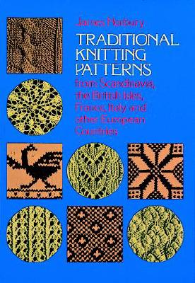 Traditional Knitting Patterns: from Scandinavia, the British Isles, France, Italy and Other European Countries (Dover Knitting, Crochet, Tatting, Lace), Norbury, James