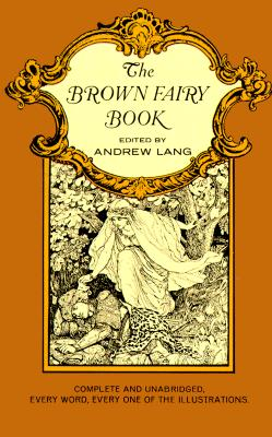 The Brown Fairy Book (Complete and Unabridged with Original Illustrations), Andrew Lang