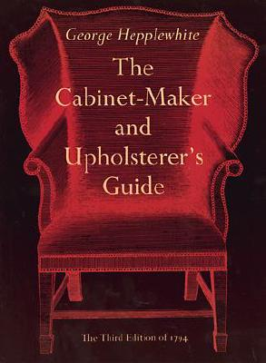 The Cabinet-Maker and Upholsterer's Guide, Hepplewhite, George